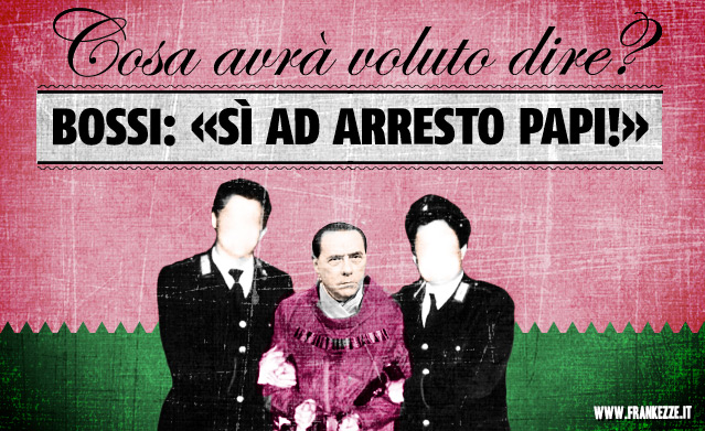 Bossi_Arresto_papi
